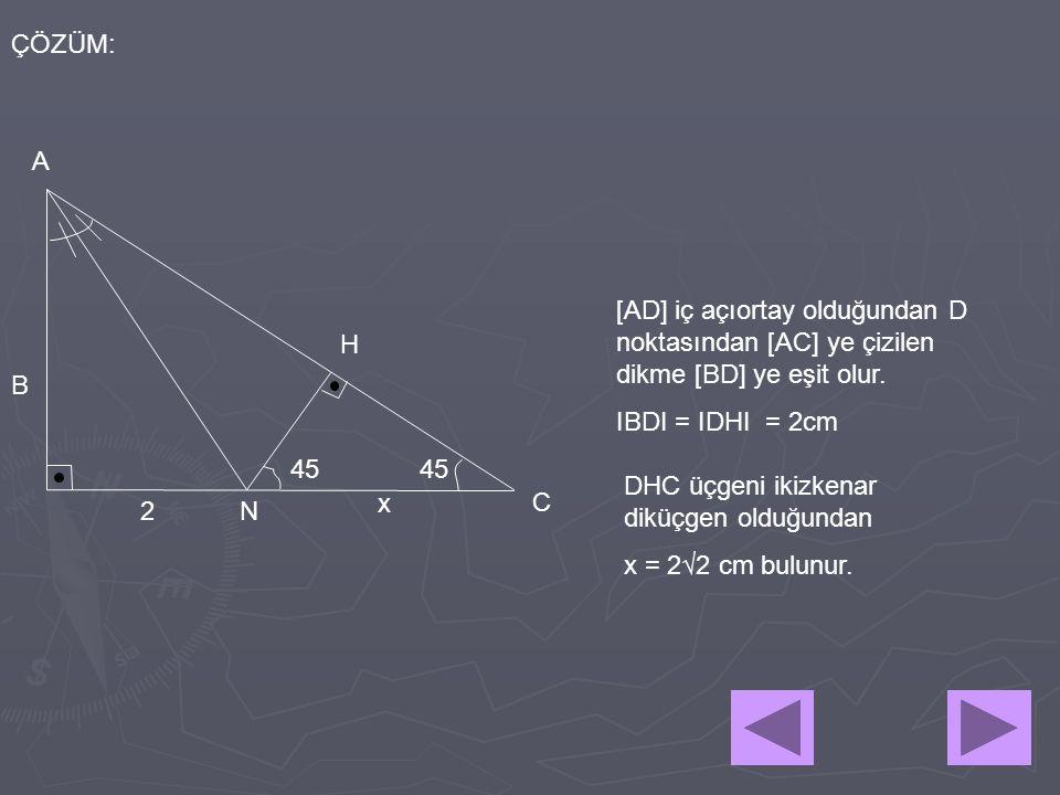 ÇÖZÜM: A. [AD] iç açıortay olduğundan D noktasından [AC] ye çizilen dikme [BD] ye eşit olur. IBDI = IDHI = 2cm.